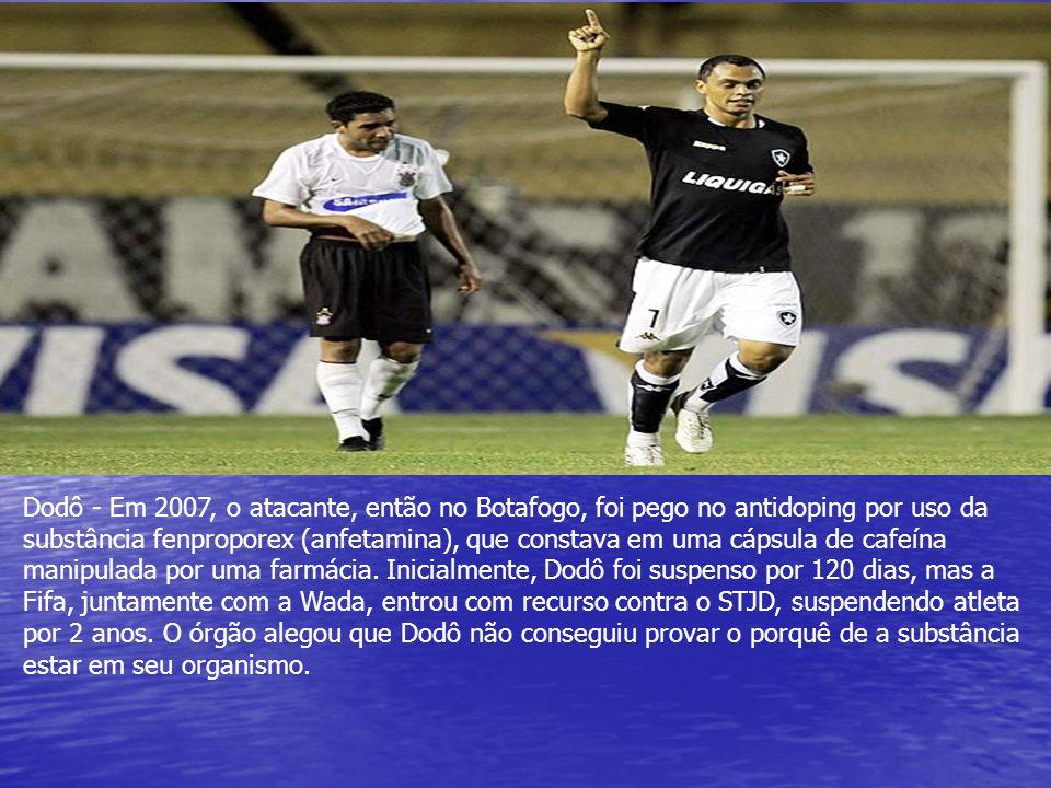 Dodô - Em 2007, o atacante, então no Botafogo, foi pego no antidoping por uso da substância fenproporex (anfetamina), que constava em uma cápsula de cafeína manipulada por uma farmácia.