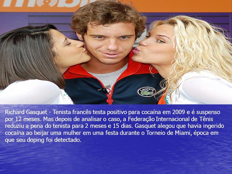 Richard Gasquet - Tenista francês testa positivo para cocaína em 2009 e é suspenso por 12 meses.