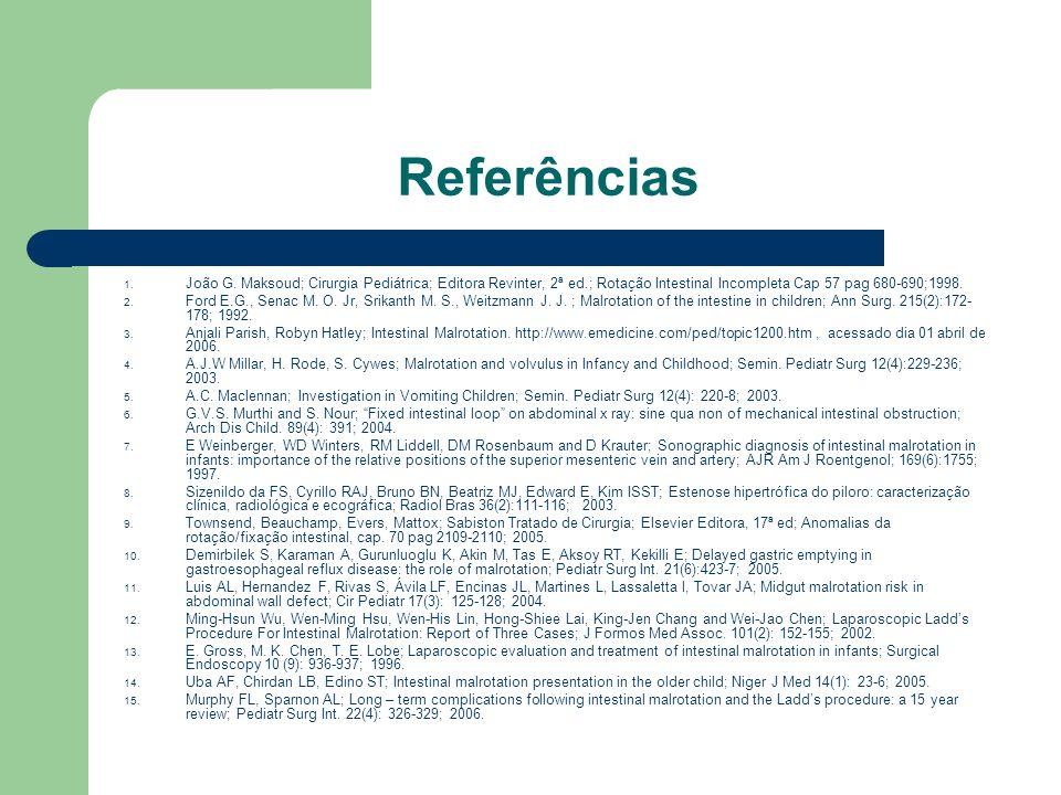 Referências João G. Maksoud; Cirurgia Pediátrica; Editora Revinter, 2ª ed.; Rotação Intestinal Incompleta Cap 57 pag 680-690;1998.