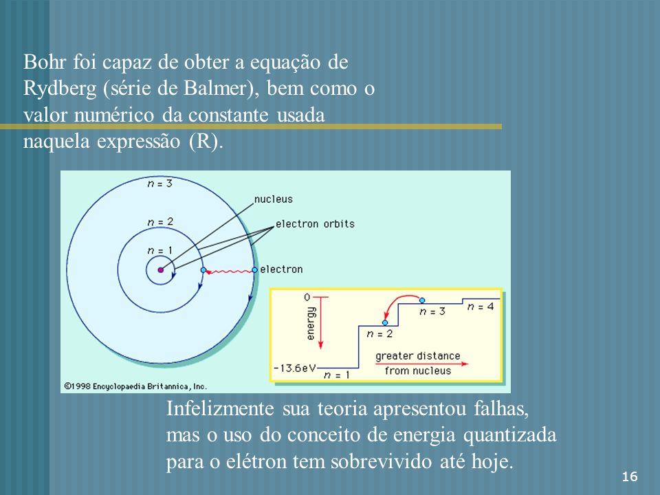 Bohr foi capaz de obter a equação de Rydberg (série de Balmer), bem como o valor numérico da constante usada naquela expressão (R).