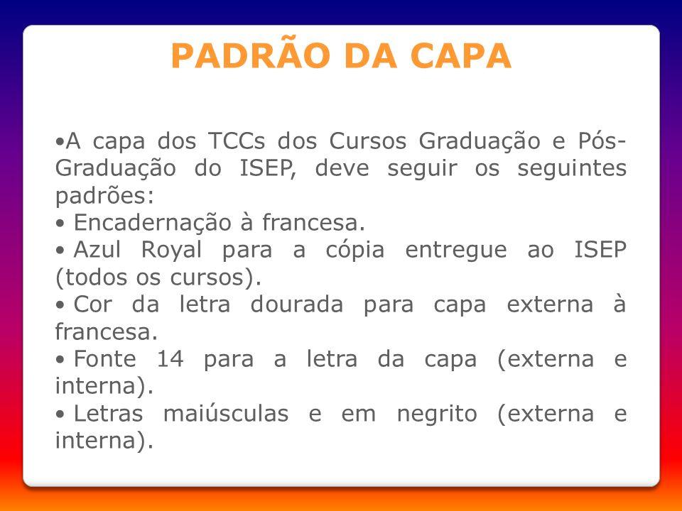 PADRÃO DA CAPA A capa dos TCCs dos Cursos Graduação e Pós-Graduação do ISEP, deve seguir os seguintes padrões: