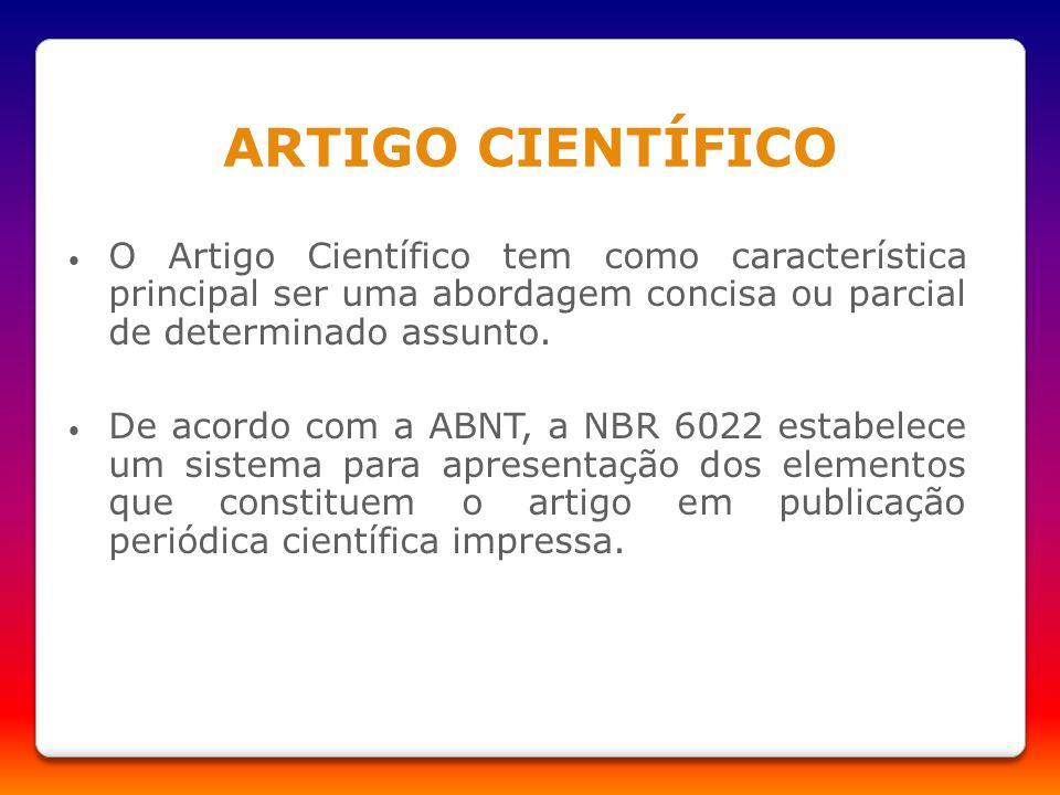 ARTIGO CIENTÍFICO O Artigo Científico tem como característica principal ser uma abordagem concisa ou parcial de determinado assunto.