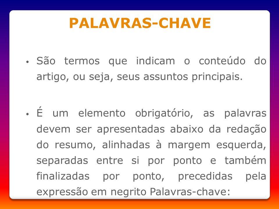 PALAVRAS-CHAVE São termos que indicam o conteúdo do artigo, ou seja, seus assuntos principais.