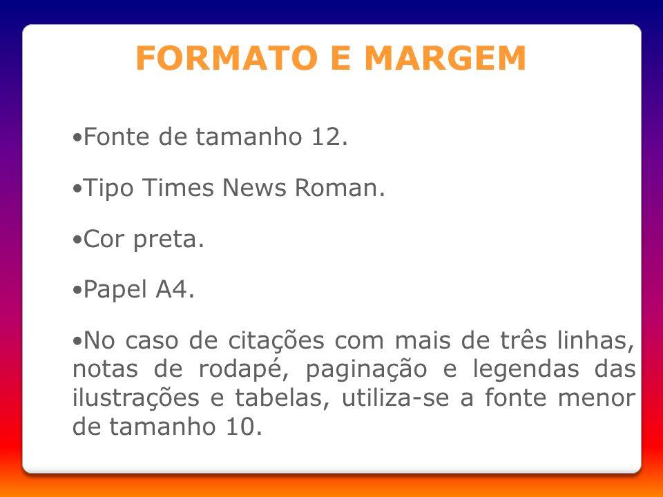 FORMATO E MARGEM Fonte de tamanho 12. Tipo Times News Roman.