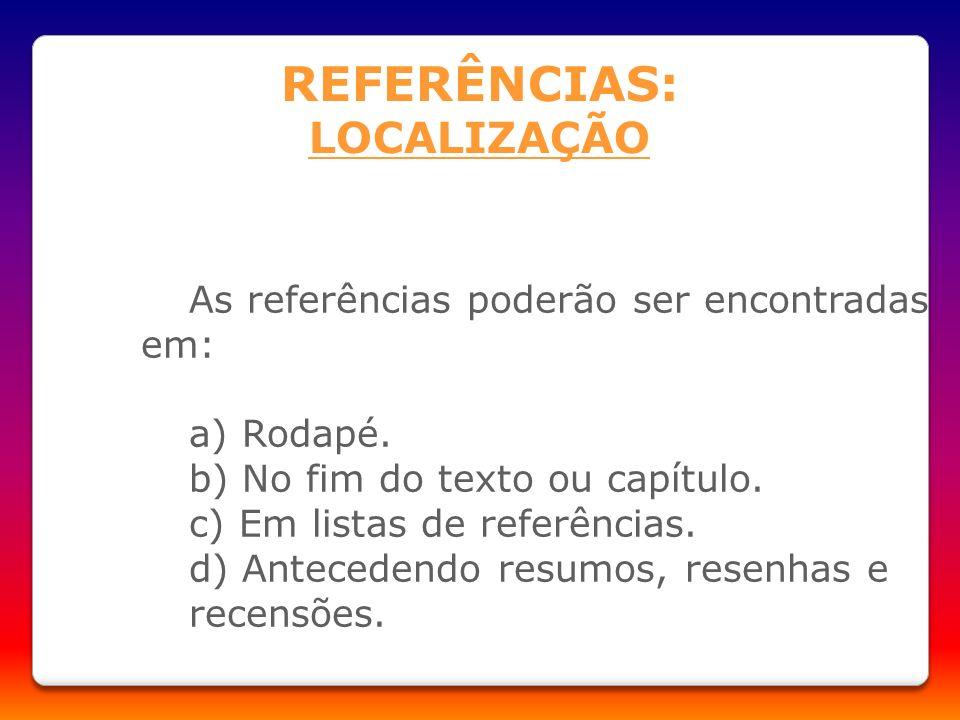 REFERÊNCIAS: LOCALIZAÇÃO a) Rodapé. b) No fim do texto ou capítulo.