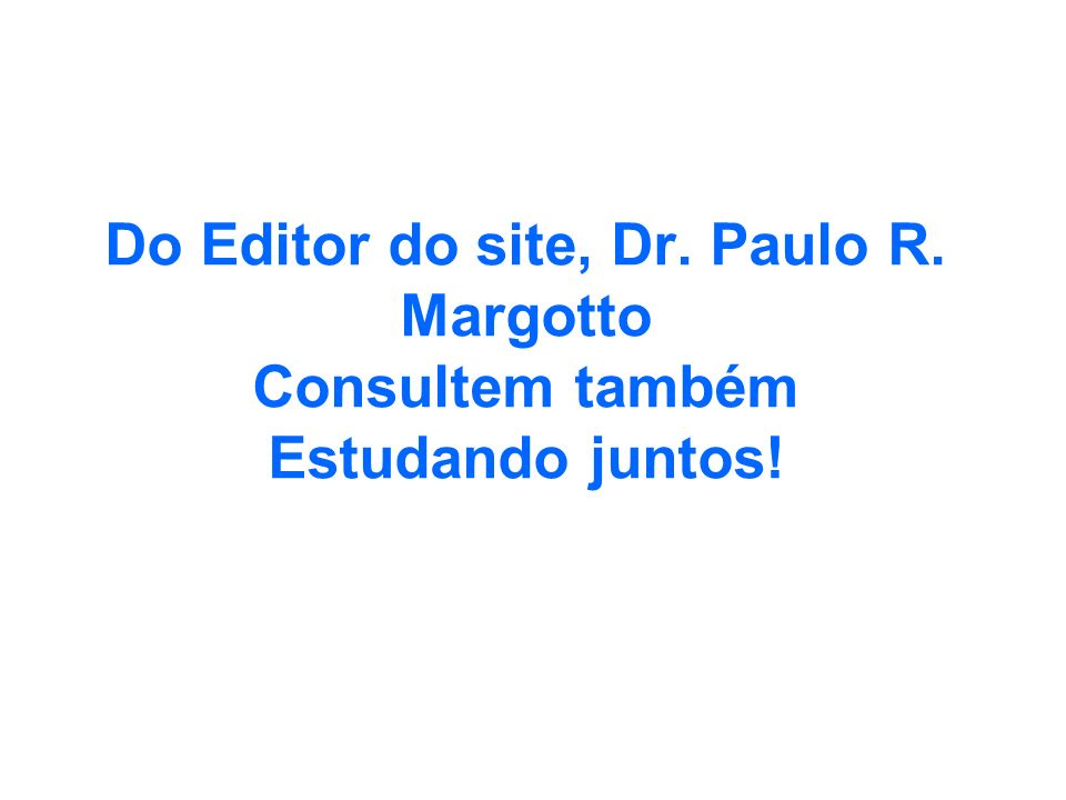 Do Editor do site, Dr. Paulo R
