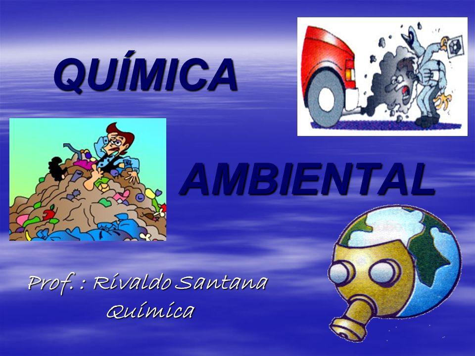 QUÍMICA AMBIENTAL Prof. : Rivaldo Santana Química