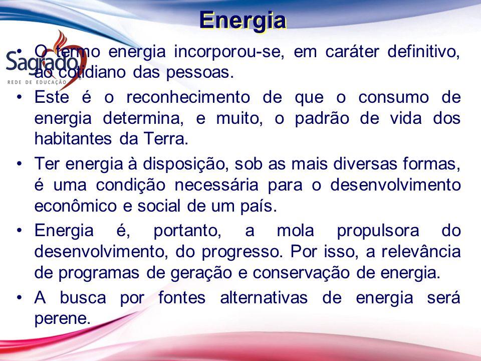 Energia O termo energia incorporou-se, em caráter definitivo, ao cotidiano das pessoas.