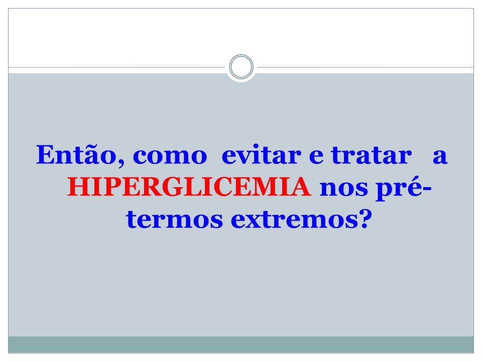 Então, como evitar e tratar a HIPERGLICEMIA nos pré-termos extremos