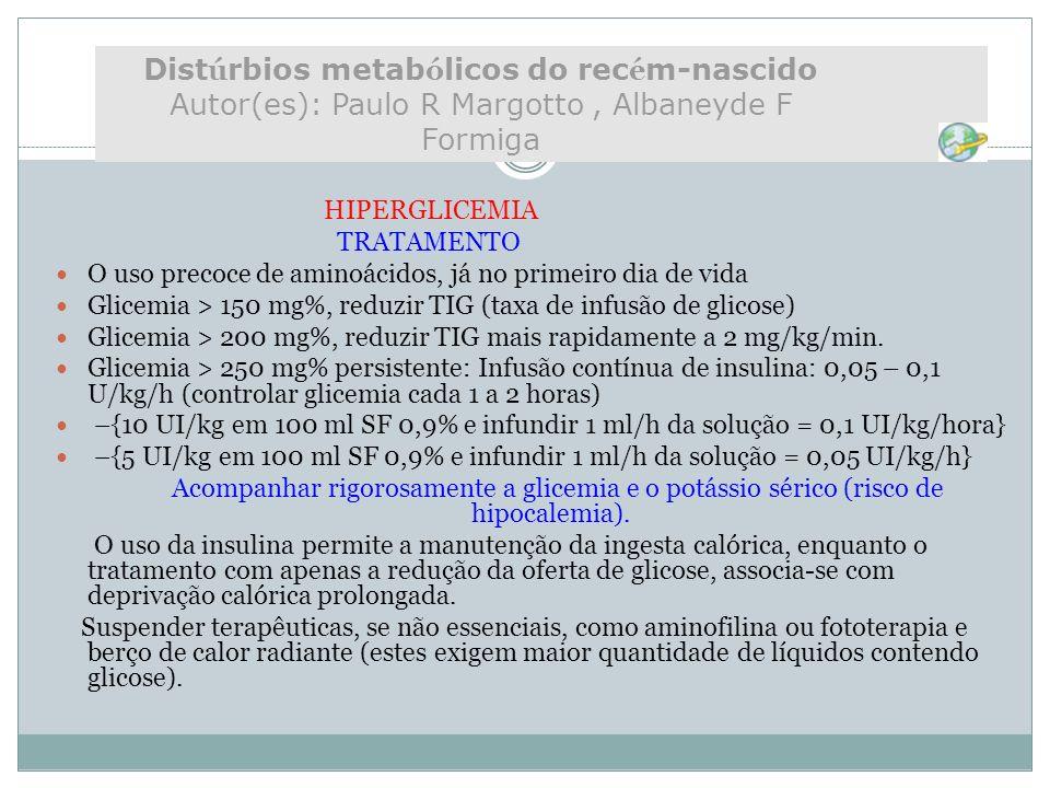 Distúrbios metabólicos do recém-nascido Autor(es): Paulo R Margotto , Albaneyde F Formiga