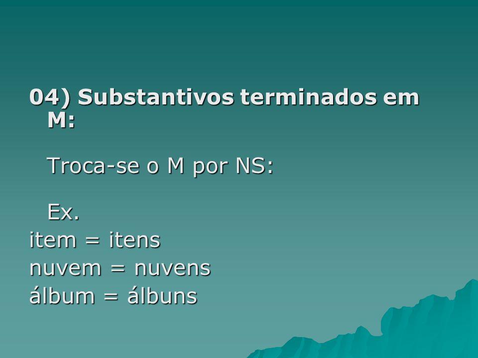 04) Substantivos terminados em M: Troca-se o M por NS: Ex.