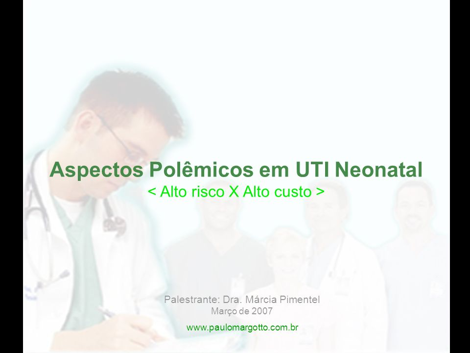 Aspectos Polêmicos em UTI Neonatal < Alto risco X Alto custo >