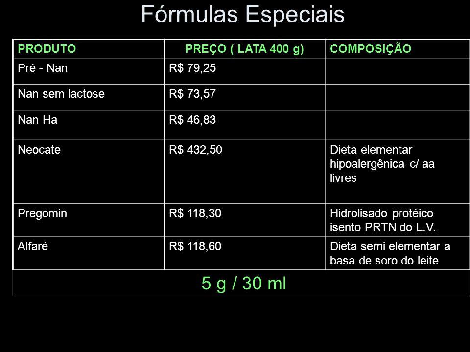 Fórmulas Especiais 5 g / 30 ml PRODUTO PREÇO ( LATA 400 g) COMPOSIÇÃO