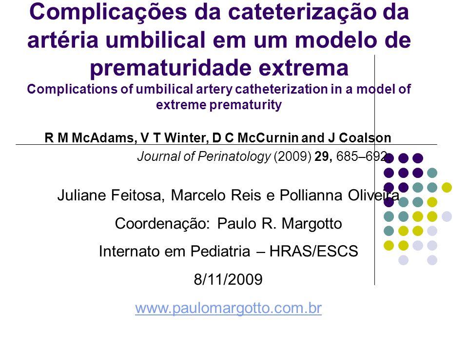 Complicações da cateterização da artéria umbilical em um modelo de prematuridade extrema Complications of umbilical artery catheterization in a model of extreme prematurity