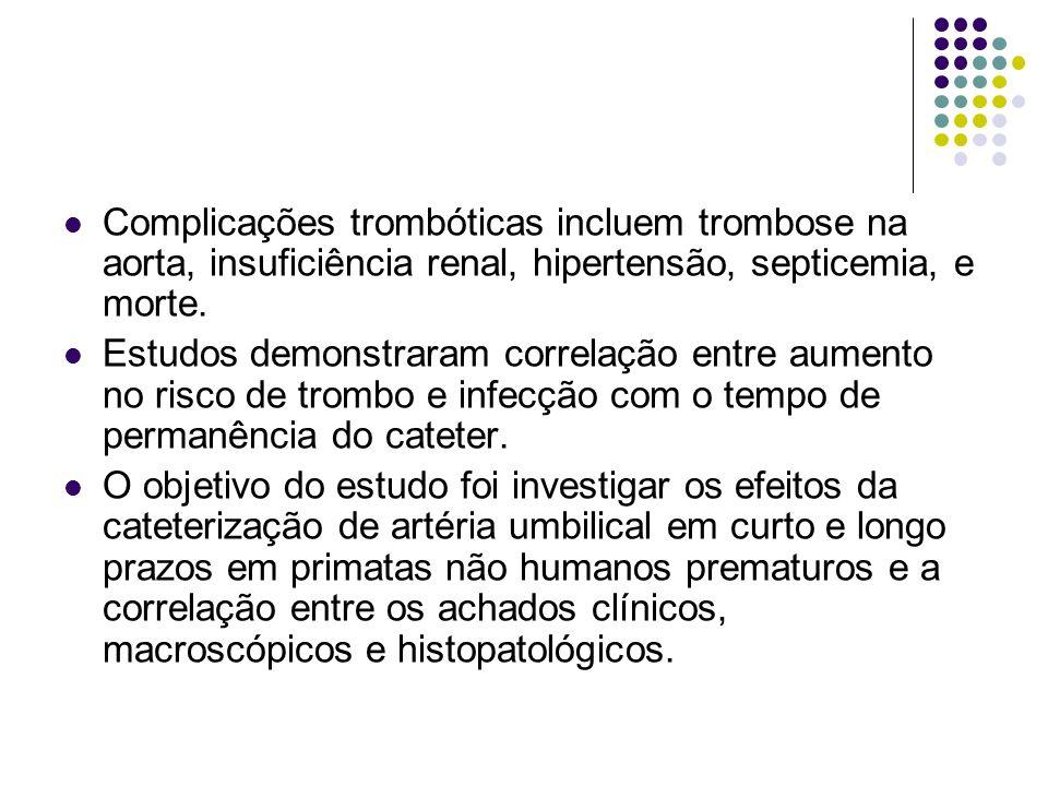 Complicações trombóticas incluem trombose na aorta, insuficiência renal, hipertensão, septicemia, e morte.