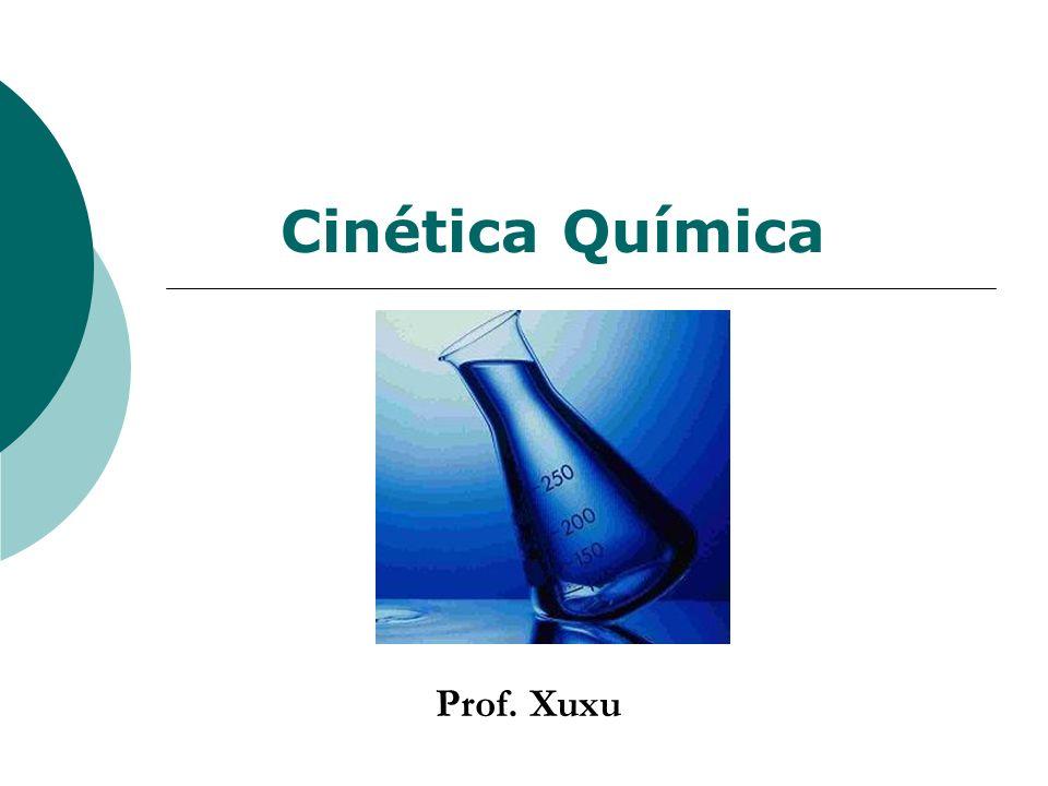 Cinética Química Prof. Xuxu
