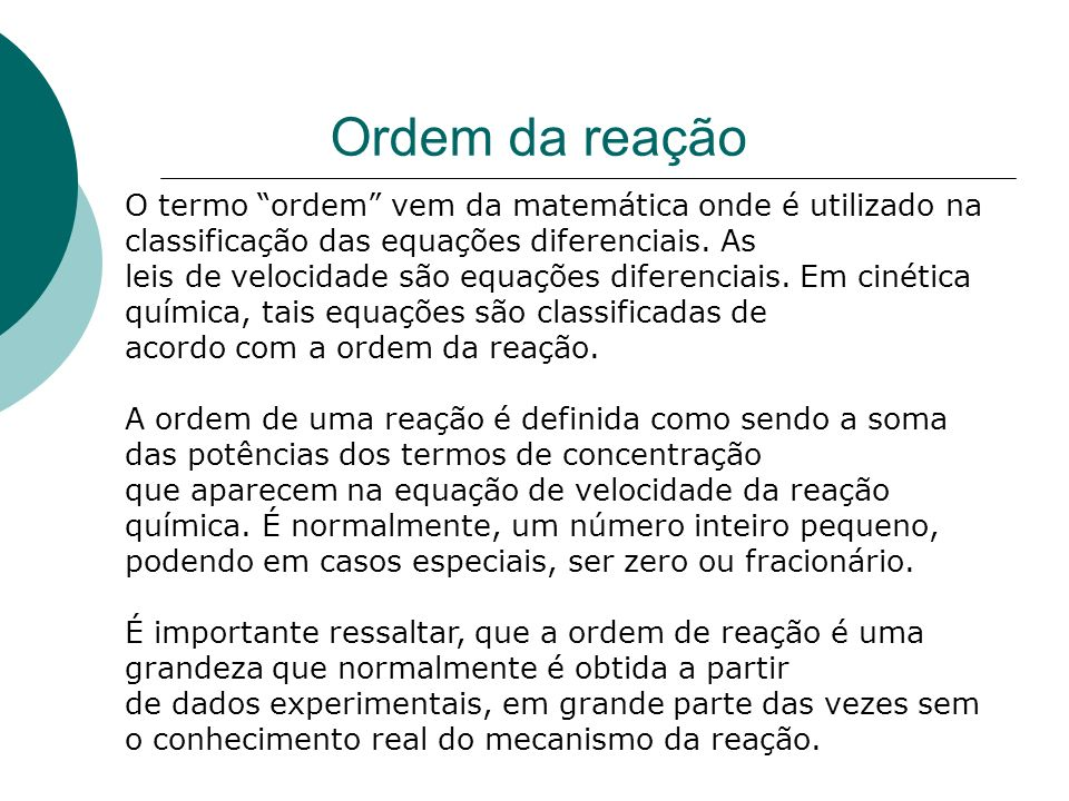 Ordem da reação O termo ordem vem da matemática onde é utilizado na classificação das equações diferenciais. As.