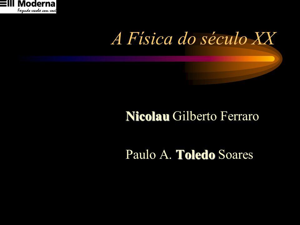 A Física do século XX Nicolau Gilberto Ferraro Paulo A. Toledo Soares