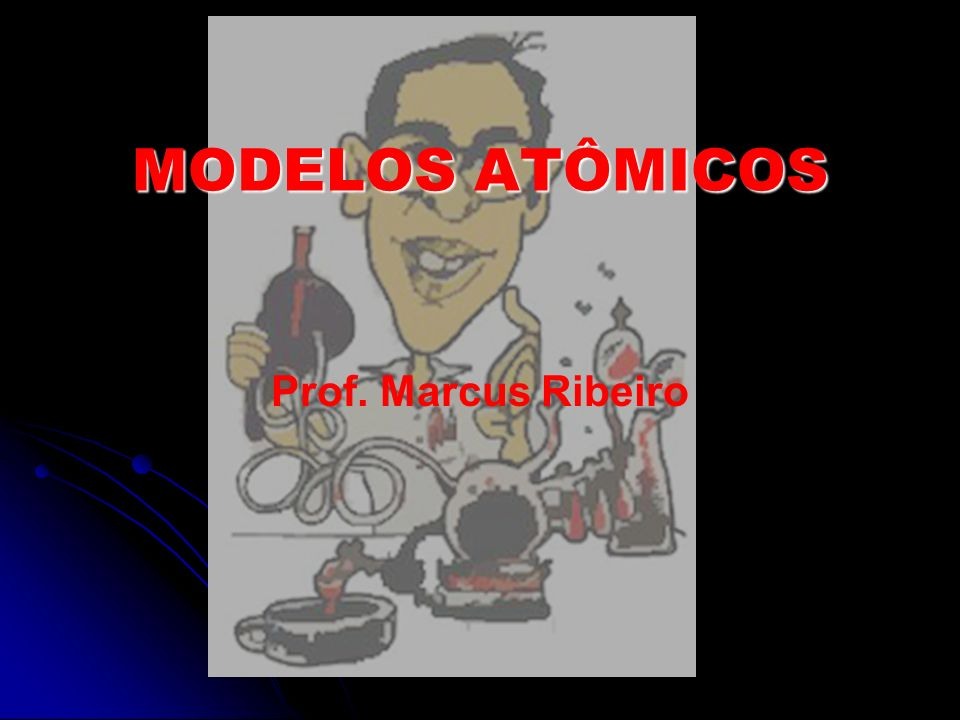 MODELOS ATÔMICOS Prof. Marcus Ribeiro
