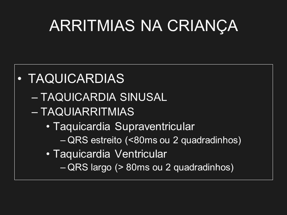 ARRITMIAS NA CRIANÇA TAQUICARDIAS TAQUICARDIA SINUSAL TAQUIARRITMIAS