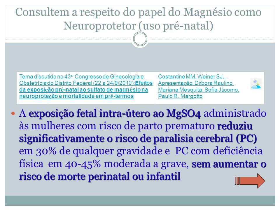 Consultem a respeito do papel do Magnésio como Neuroprotetor (uso pré-natal)
