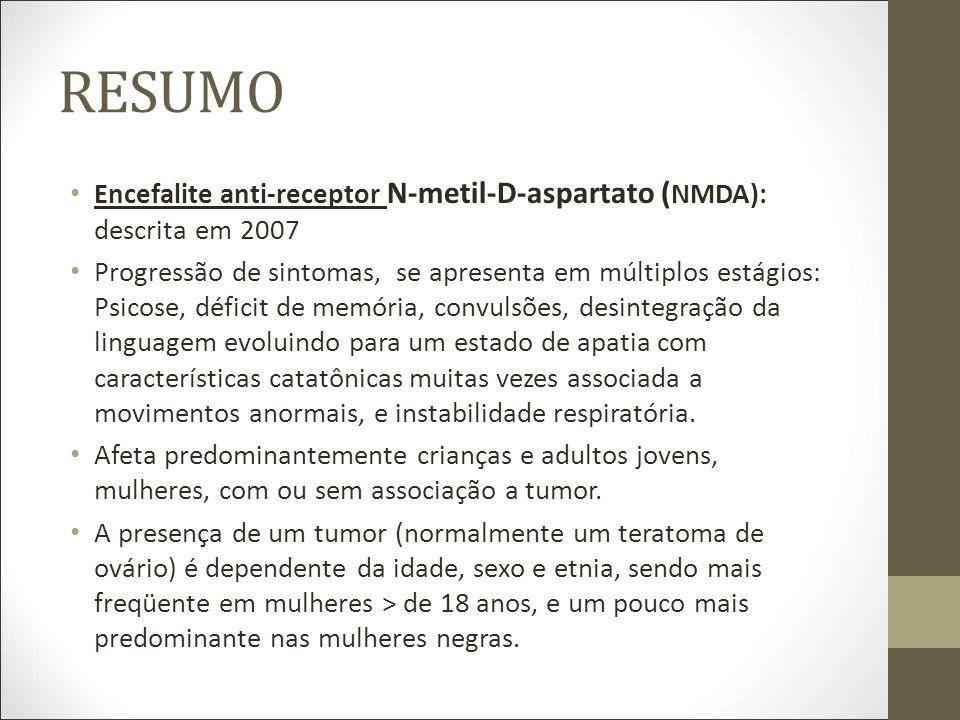 RESUMO Encefalite anti-receptor N-metil-D-aspartato (NMDA): descrita em 2007.