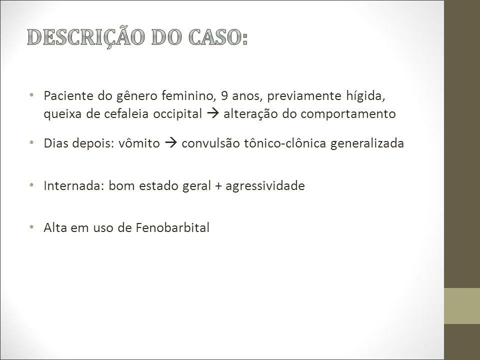 DESCRIÇÃO DO CASO: Paciente do gênero feminino, 9 anos, previamente hígida, queixa de cefaleia occipital  alteração do comportamento.