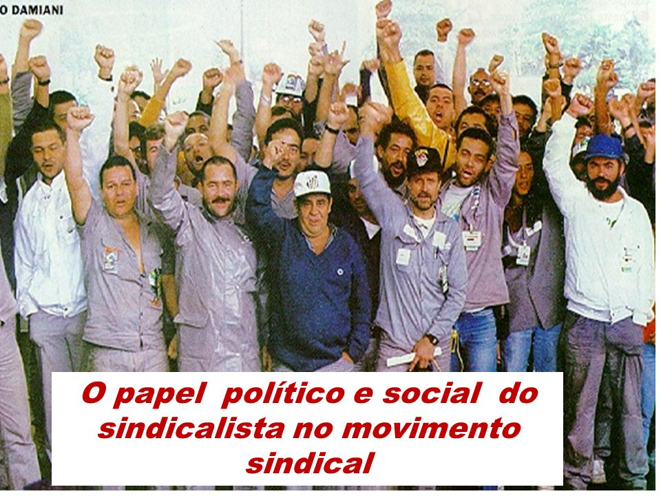 O papel político e social do sindicalista no movimento sindical