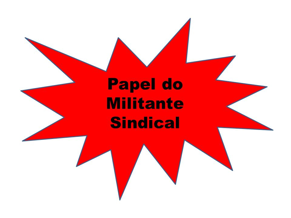 Papel do Militante Sindical