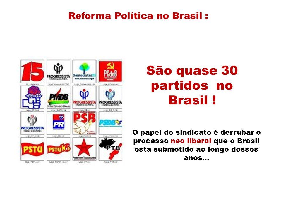 São quase 30 partidos no Brasil !