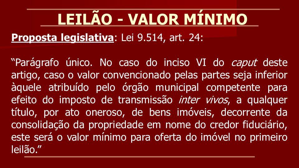 LEILÃO - VALOR MÍNIMO Proposta legislativa: Lei 9.514, art. 24: