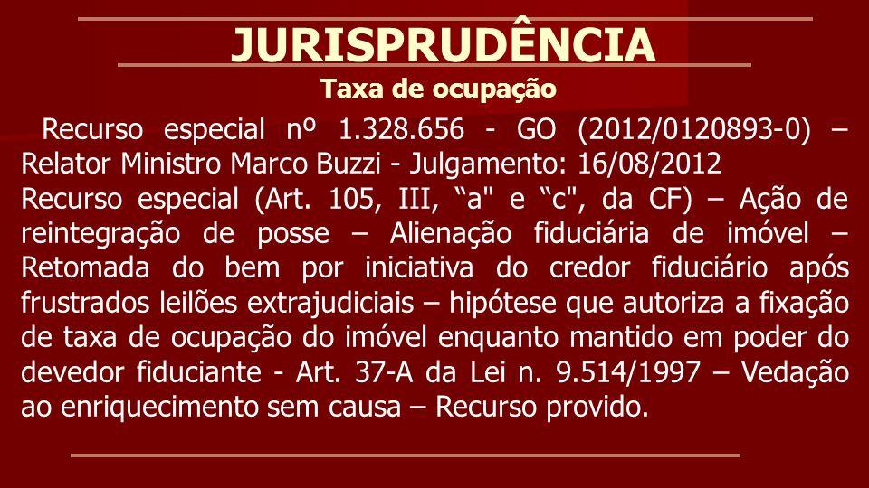 JURISPRUDÊNCIA Taxa de ocupação. Recurso especial nº 1.328.656 - GO (2012/0120893-0) – Relator Ministro Marco Buzzi - Julgamento: 16/08/2012.