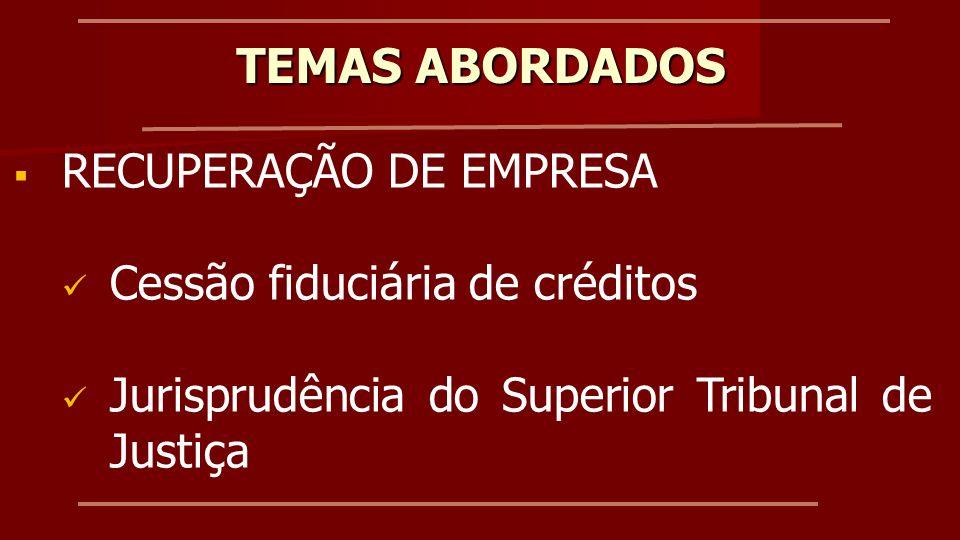 TEMAS ABORDADOS RECUPERAÇÃO DE EMPRESA Cessão fiduciária de créditos