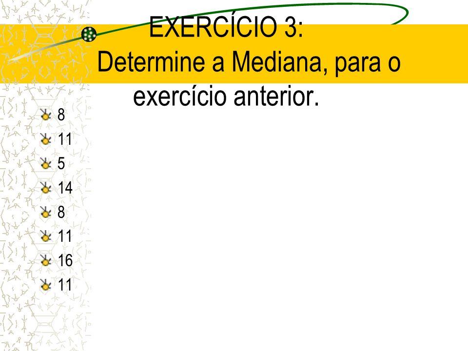 EXERCÍCIO 3: Determine a Mediana, para o exercício anterior.