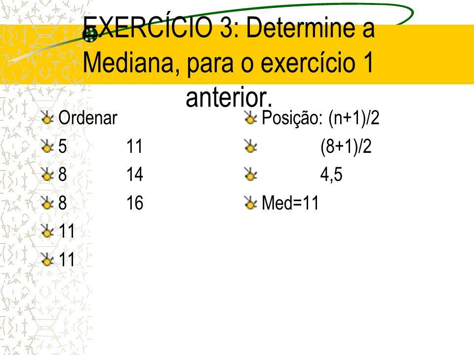 EXERCÍCIO 3: Determine a Mediana, para o exercício 1 anterior.