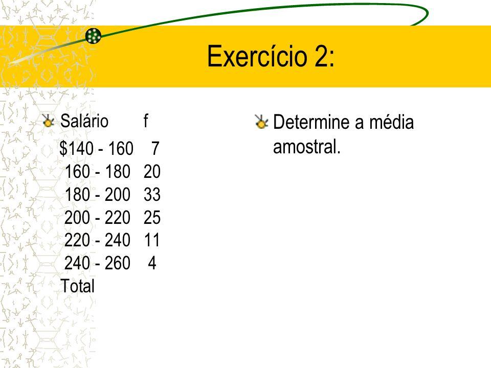 Exercício 2: Determine a média amostral. Salário f