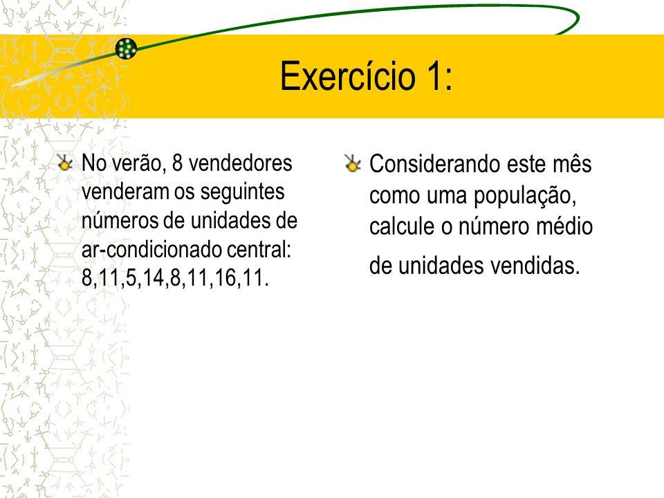 Exercício 1: No verão, 8 vendedores venderam os seguintes números de unidades de ar-condicionado central: 8,11,5,14,8,11,16,11.