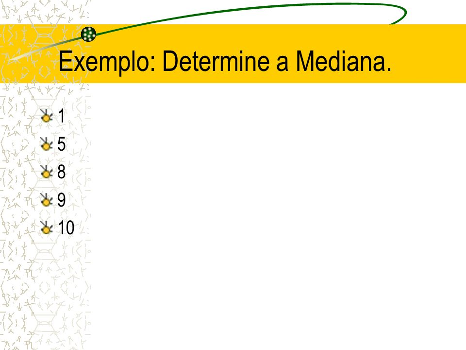 Exemplo: Determine a Mediana.