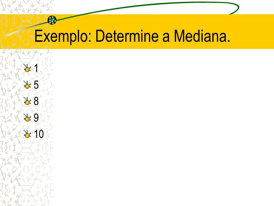 Exemplo: Determine a Mediana.