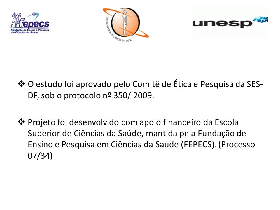 O estudo foi aprovado pelo Comitê de Ética e Pesquisa da SES-DF, sob o protocolo nº 350/ 2009.