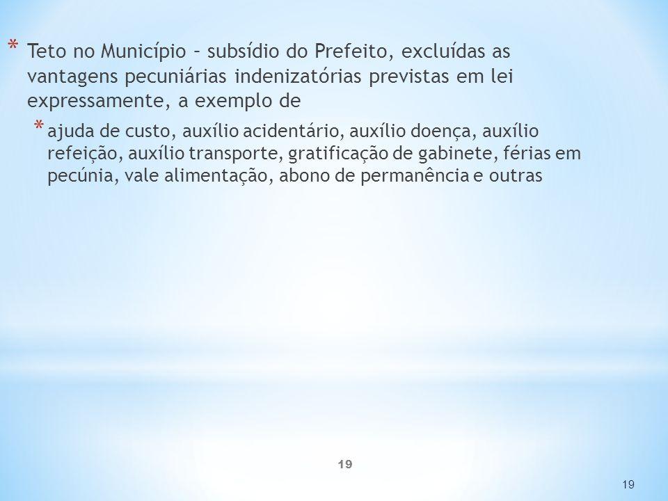 Teto no Município – subsídio do Prefeito, excluídas as vantagens pecuniárias indenizatórias previstas em lei expressamente, a exemplo de
