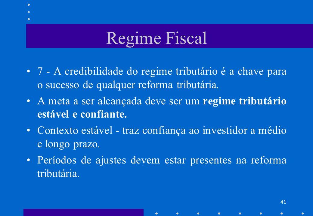 Regime Fiscal 7 - A credibilidade do regime tributário é a chave para o sucesso de qualquer reforma tributária.