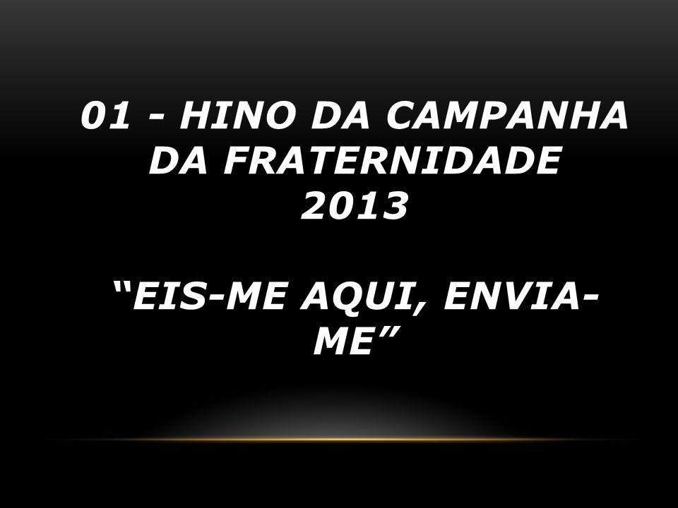 01 - Hino da campanha da fraternidade 2013 eis-me aqui, envia-me