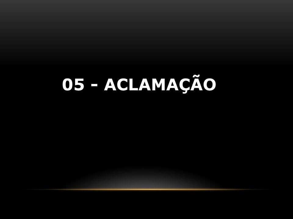 05 - ACLAMAÇÃO