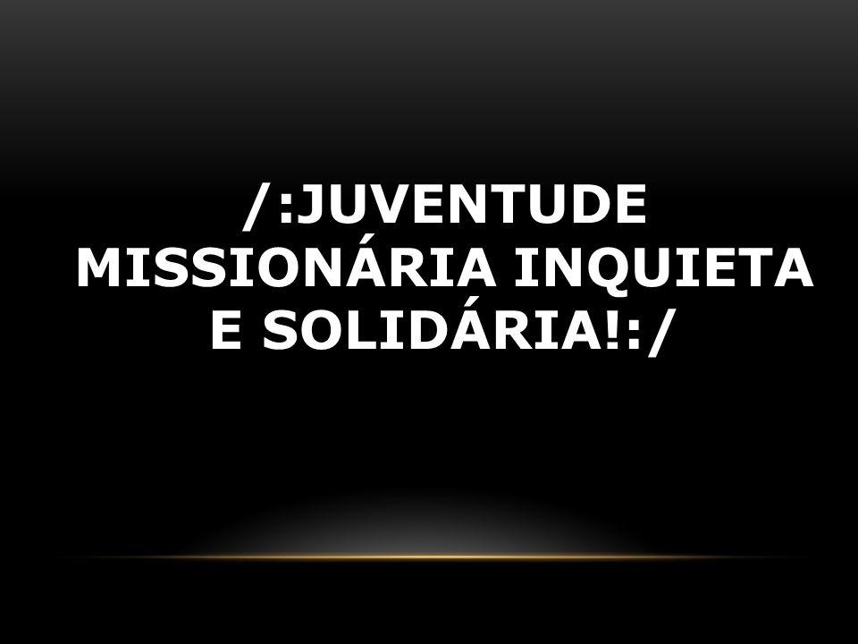 /:Juventude Missionária Inquieta e Solidária!:/