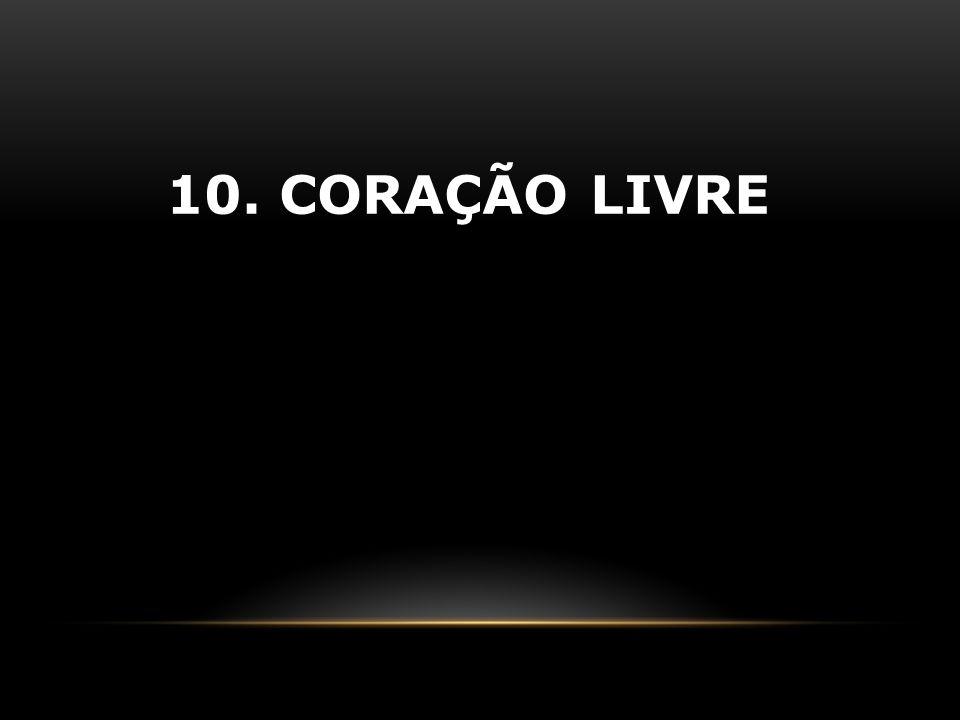 10. CORAÇÃO LIVRE