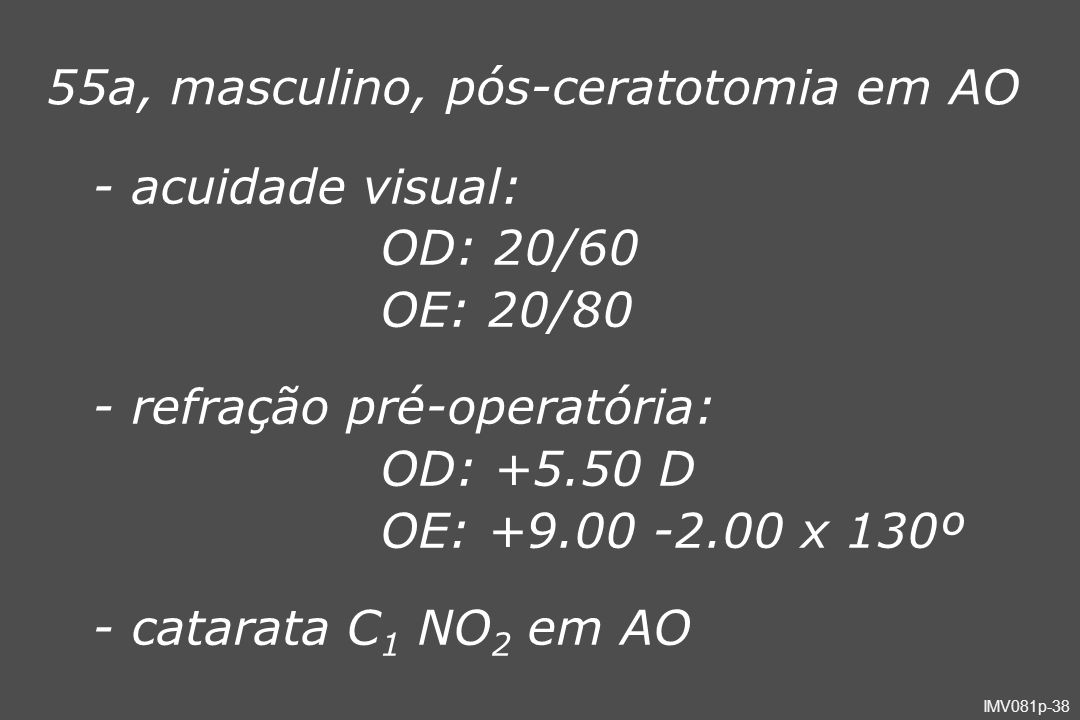 55a, masculino, pós-ceratotomia em AO