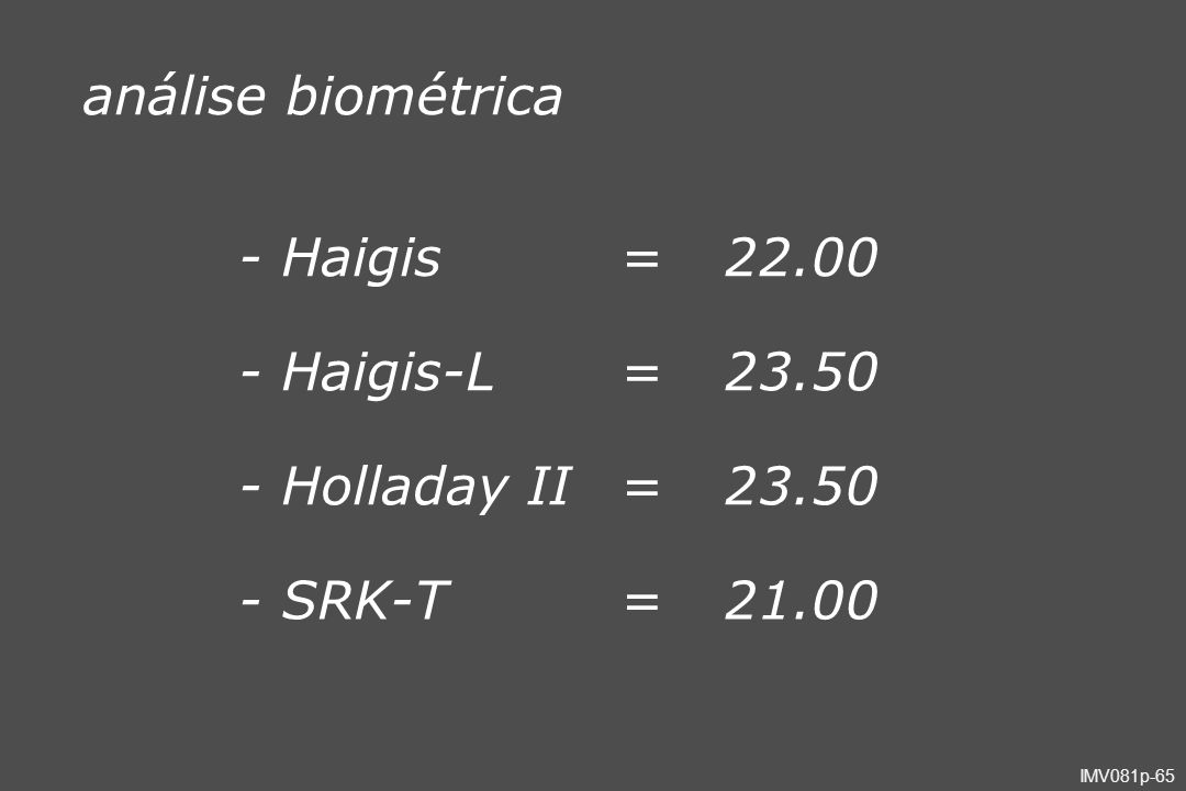 análise biométrica - Haigis = 22.00 - Haigis-L 23.50 - Holladay II - SRK-T 21.00