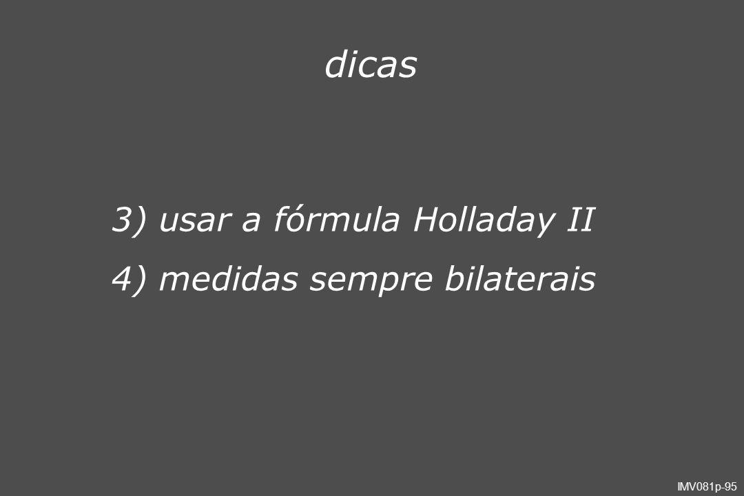 dicas usar a fórmula Holladay II medidas sempre bilaterais Slide051