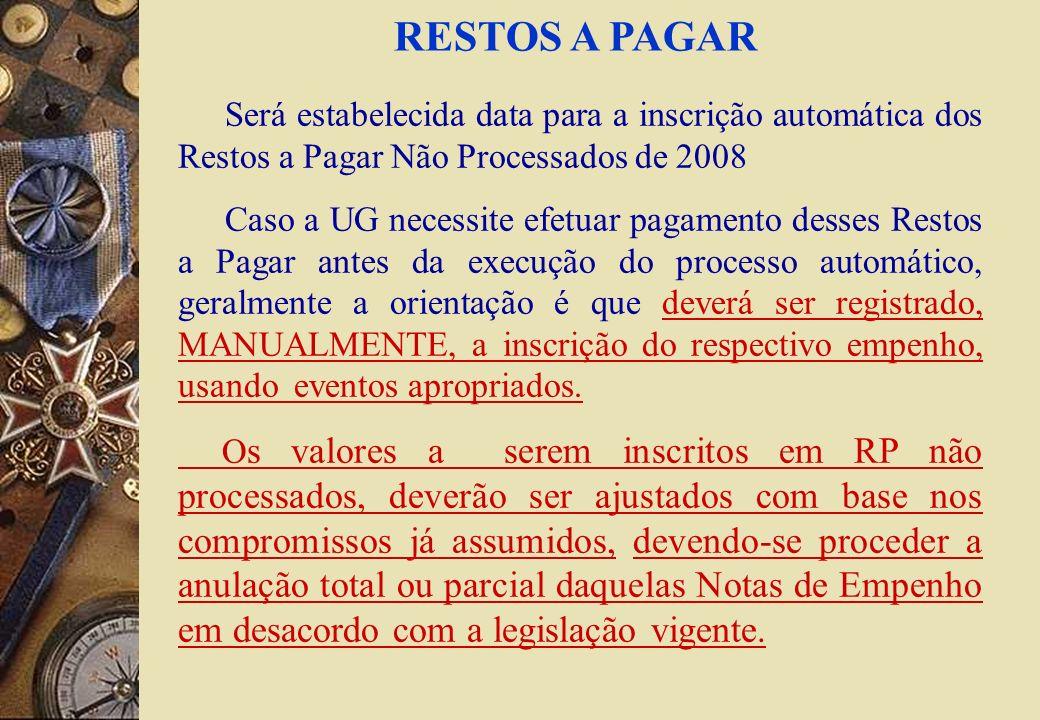RESTOS A PAGAR Será estabelecida data para a inscrição automática dos Restos a Pagar Não Processados de 2008.